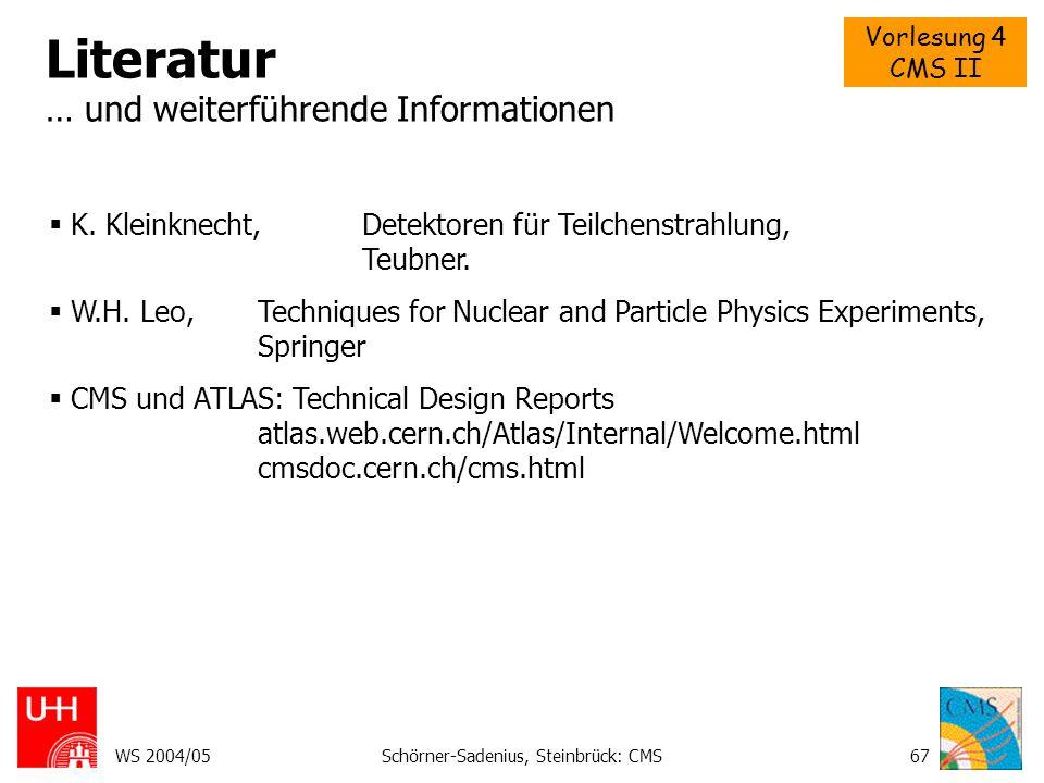 Vorlesung 4 CMS II WS 2004/05Schörner-Sadenius, Steinbrück: CMS67 Literatur … und weiterführende Informationen  K. Kleinknecht, Detektoren für Teilch