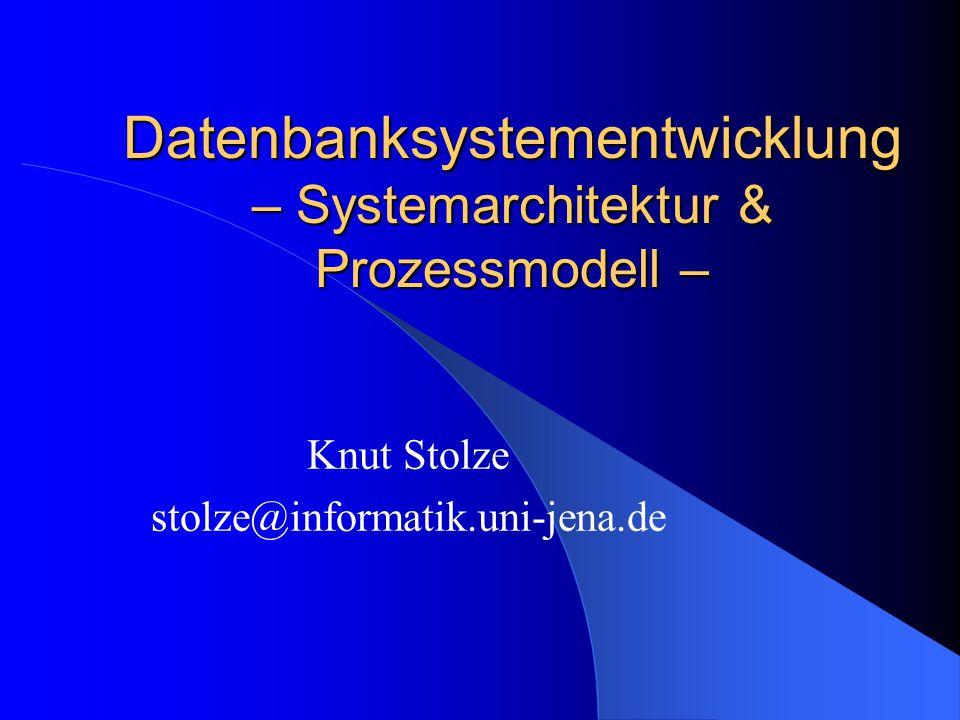 Datenbanksystementwicklung – Systemarchitektur & Prozessmodell – Knut Stolze stolze@informatik.uni-jena.de