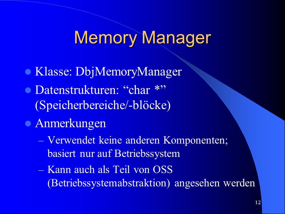 """12 Memory Manager Klasse: DbjMemoryManager Datenstrukturen: """"char *"""" (Speicherbereiche/-blöcke) Anmerkungen – Verwendet keine anderen Komponenten; bas"""