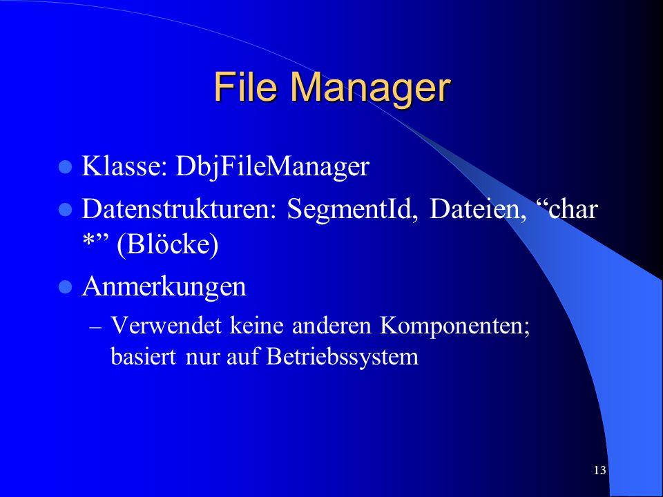 """13 File Manager Klasse: DbjFileManager Datenstrukturen: SegmentId, Dateien, """"char *"""" (Blöcke) Anmerkungen – Verwendet keine anderen Komponenten; basie"""