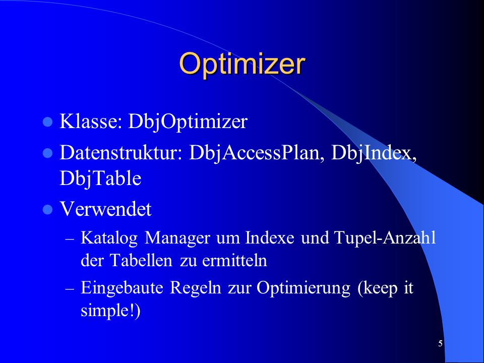 5 Optimizer Klasse: DbjOptimizer Datenstruktur: DbjAccessPlan, DbjIndex, DbjTable Verwendet – Katalog Manager um Indexe und Tupel-Anzahl der Tabellen zu ermitteln – Eingebaute Regeln zur Optimierung (keep it simple!)