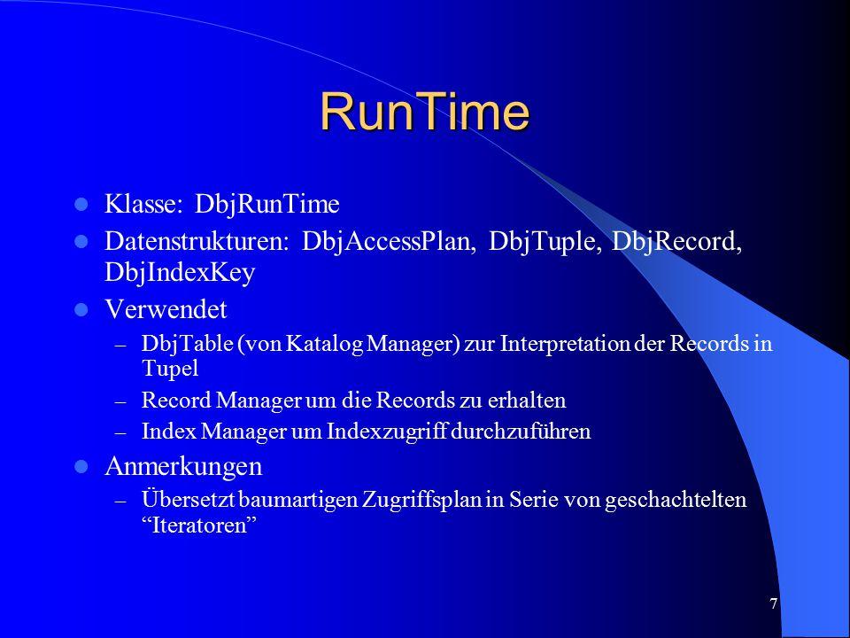 7 RunTime Klasse: DbjRunTime Datenstrukturen: DbjAccessPlan, DbjTuple, DbjRecord, DbjIndexKey Verwendet – DbjTable (von Katalog Manager) zur Interpret