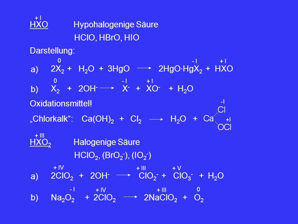 HXO + I Hypohalogenige Säure HClO, HBrO, HIO Darstellung: a) 2X 2 ++H2OH2O 2HgO ∙ HgX 2 HXO 0 - I+ I +3HgO b) X2X2 ++2OH - X-X- XO - 0 - I+ I +H2OH2O