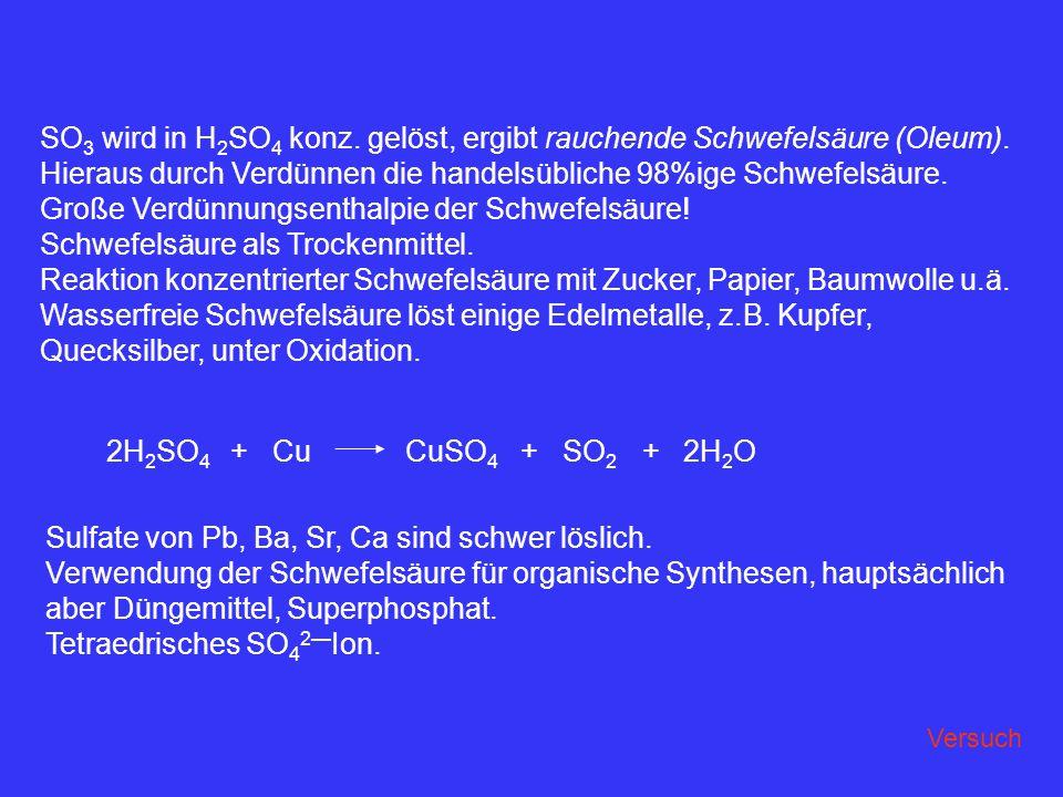 SO 3 wird in H 2 SO 4 konz. gelöst, ergibt rauchende Schwefelsäure (Oleum). Hieraus durch Verdünnen die handelsübliche 98%ige Schwefelsäure. Große Ver