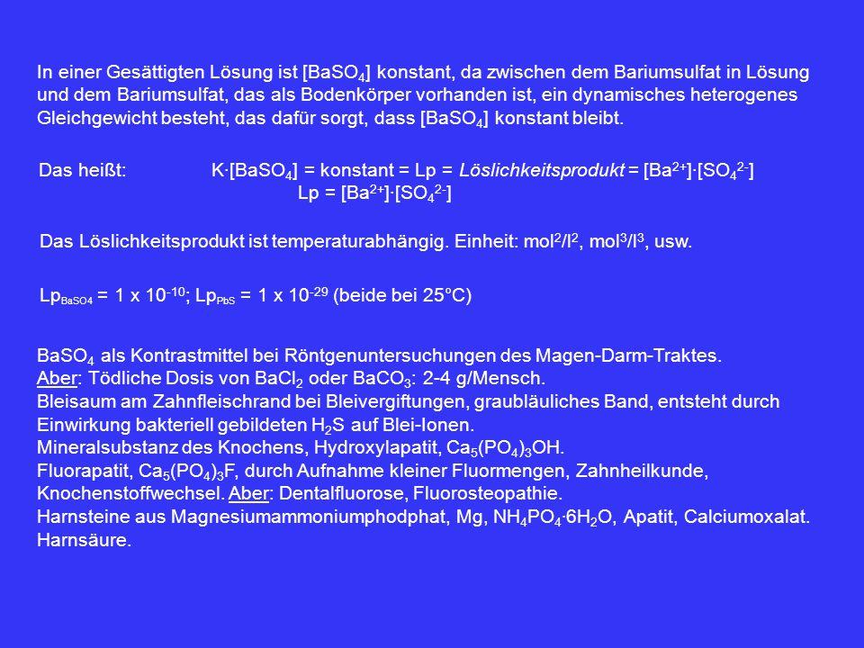 In einer Gesättigten Lösung ist [BaSO 4 ] konstant, da zwischen dem Bariumsulfat in Lösung und dem Bariumsulfat, das als Bodenkörper vorhanden ist, ei