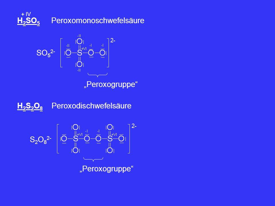 """H 2 SO 5 + IV Peroxomonoschwefelsäure SO 5 2- """"Peroxogruppe"""" H2S2O8H2S2O8 Peroxodischwefelsäure """"Peroxogruppe"""" S 2 O 8 2-"""
