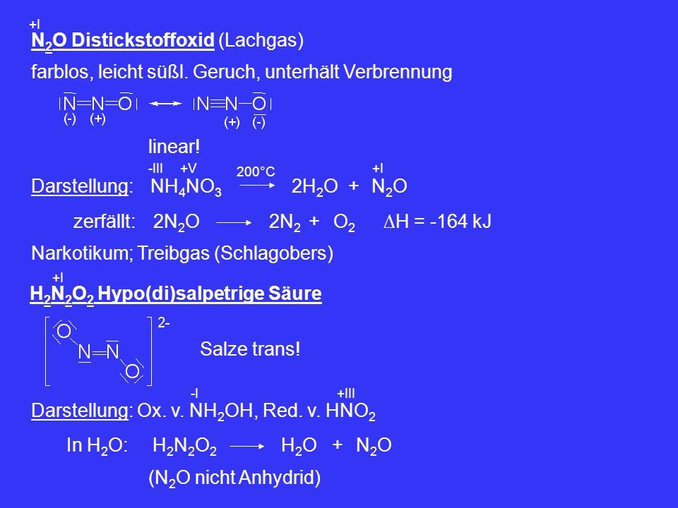N 2 O Distickstoffoxid (Lachgas) +I farblos, leicht süßl. Geruch, unterhält Verbrennung Darstellung:NH 4 NO 3 200°C -III+V +2H 2 ON2ON2O +I linear! ze