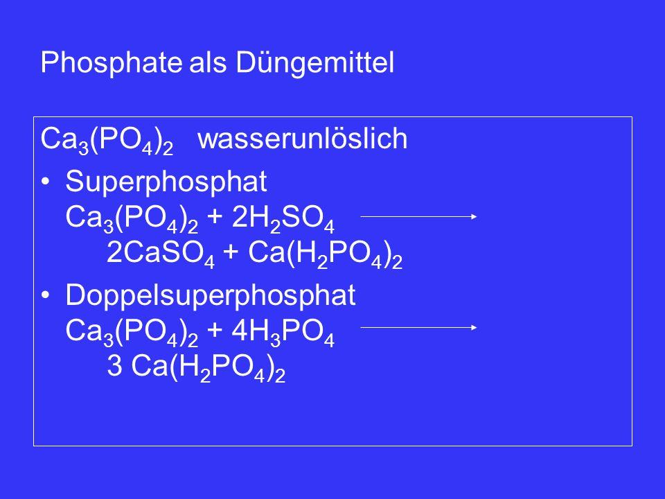 Ca 3 (PO 4 ) 2 wasserunlöslich Superphosphat Ca 3 (PO 4 ) 2 + 2H 2 SO 4 2CaSO 4 + Ca(H 2 PO 4 ) 2 Doppelsuperphosphat Ca 3 (PO 4 ) 2 + 4H 3 PO 4 3 Ca(
