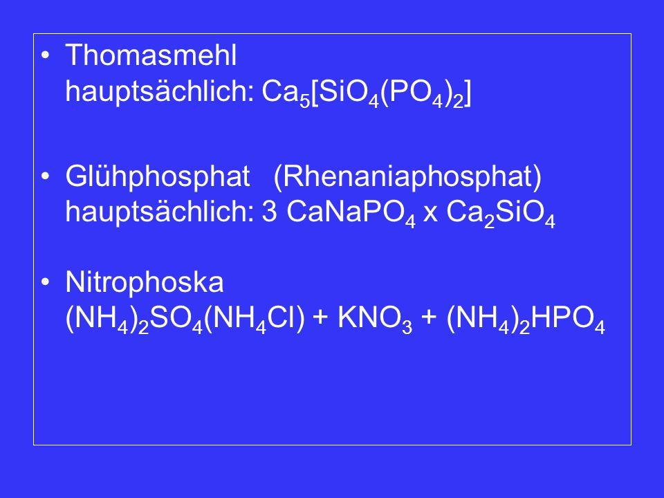 Thomasmehl hauptsächlich: Ca 5 [SiO 4 (PO 4 ) 2 ] Glühphosphat (Rhenaniaphosphat) hauptsächlich: 3 CaNaPO 4 x Ca 2 SiO 4 Nitrophoska (NH 4 ) 2 SO 4 (N
