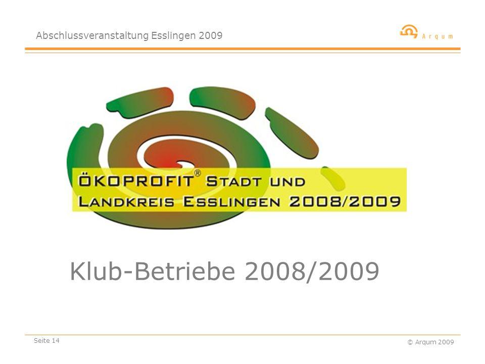 Abschlussveranstaltung Esslingen 2009 © Arqum 2009 Seite 14 Klub-Betriebe 2008/2009