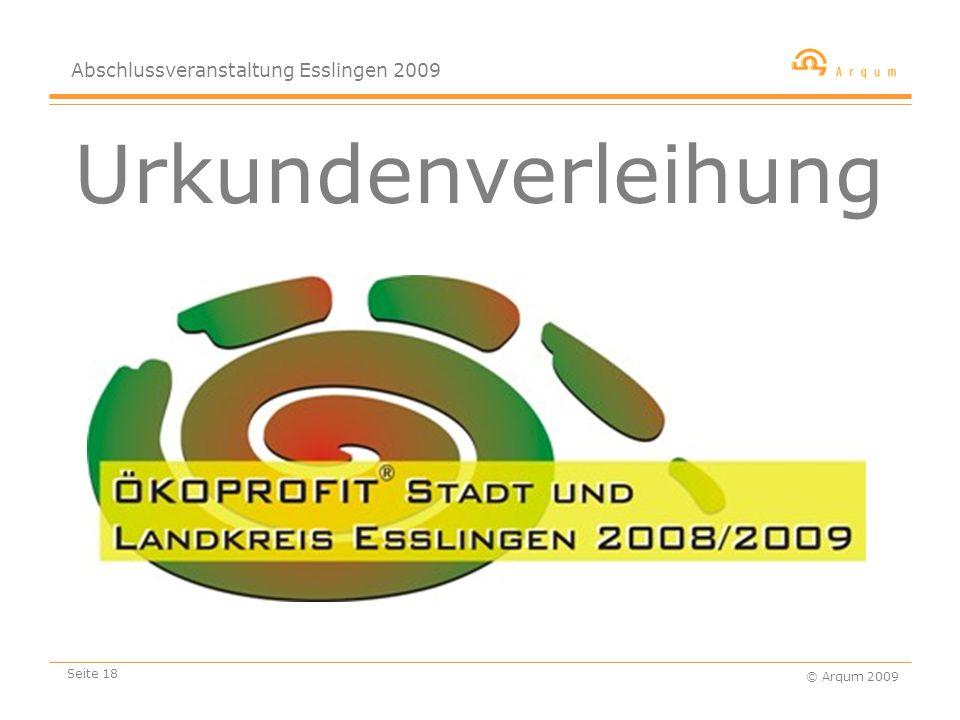Abschlussveranstaltung Esslingen 2009 © Arqum 2009 Seite 18 Urkundenverleihung