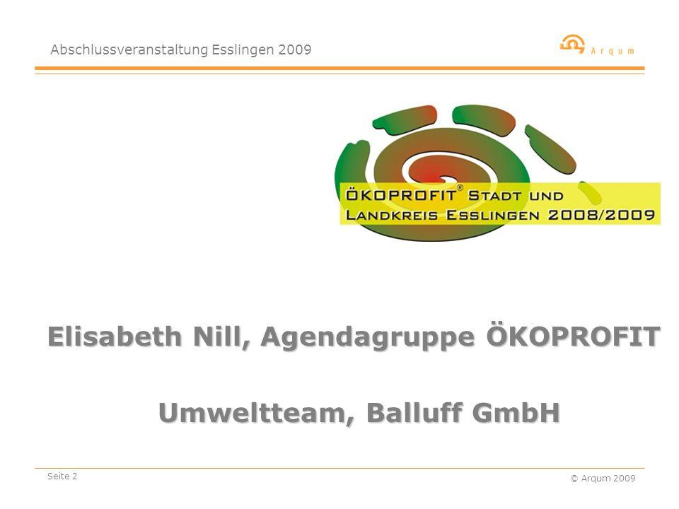 Abschlussveranstaltung Esslingen 2009 © Arqum 2009 Seite 2 Elisabeth Nill, Agendagruppe ÖKOPROFIT Umweltteam, Balluff GmbH