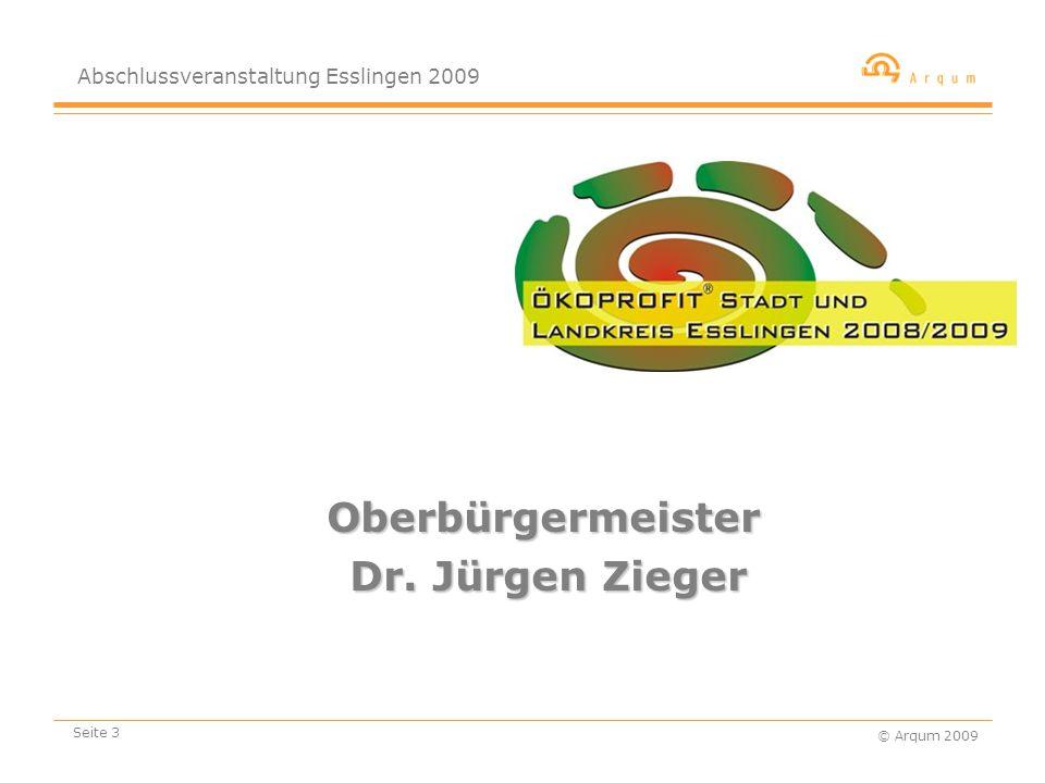 Abschlussveranstaltung Esslingen 2009 © Arqum 2009 Seite 3 Oberbürgermeister Dr. Jürgen Zieger