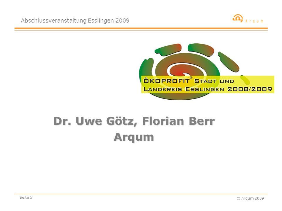 Abschlussveranstaltung Esslingen 2009 © Arqum 2009 Seite 5 Dr. Uwe Götz, Florian Berr Arqum