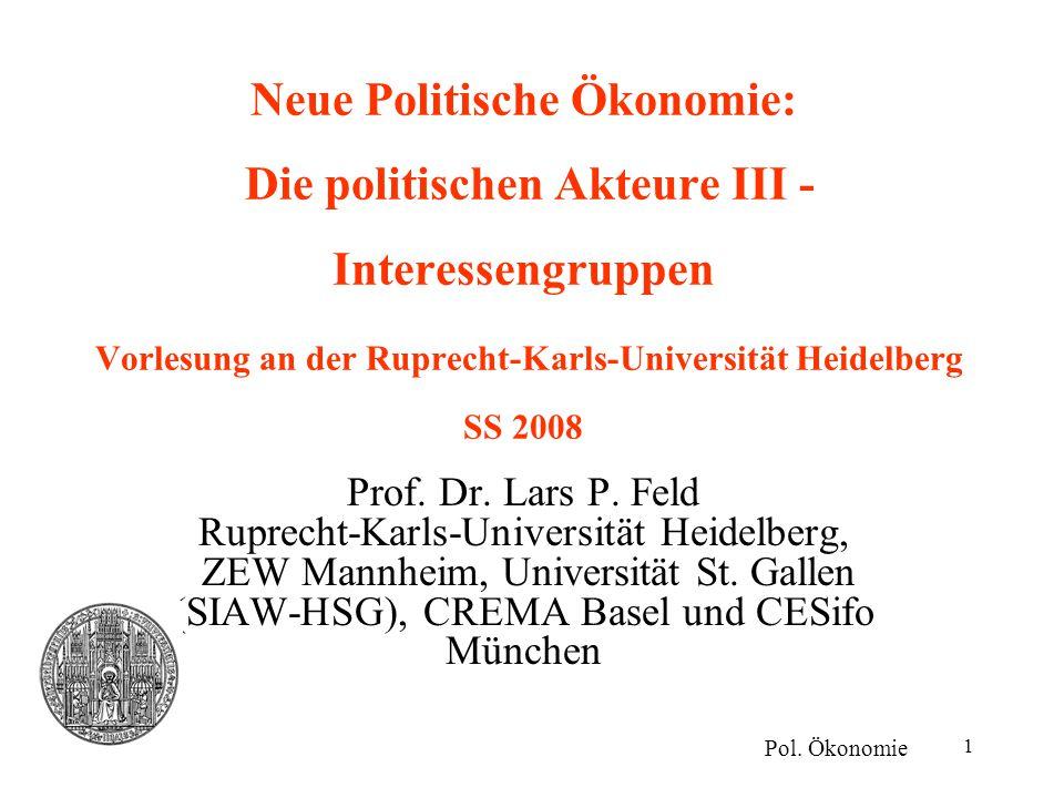 1 Neue Politische Ökonomie: Die politischen Akteure III - Interessengruppen Vorlesung an der Ruprecht-Karls-Universität Heidelberg SS 2008 Prof. Dr. L