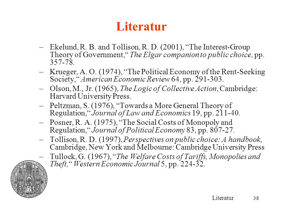 "38 Literatur –Ekelund, R. B. and Tollison, R. D. (2001), ""The Interest-Group Theory of Government,"" The Elgar companion to public choice, pp. 357-78."