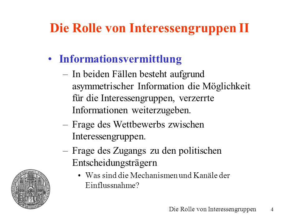 4 Die Rolle von Interessengruppen II Informationsvermittlung –In beiden Fällen besteht aufgrund asymmetrischer Information die Möglichkeit für die Int