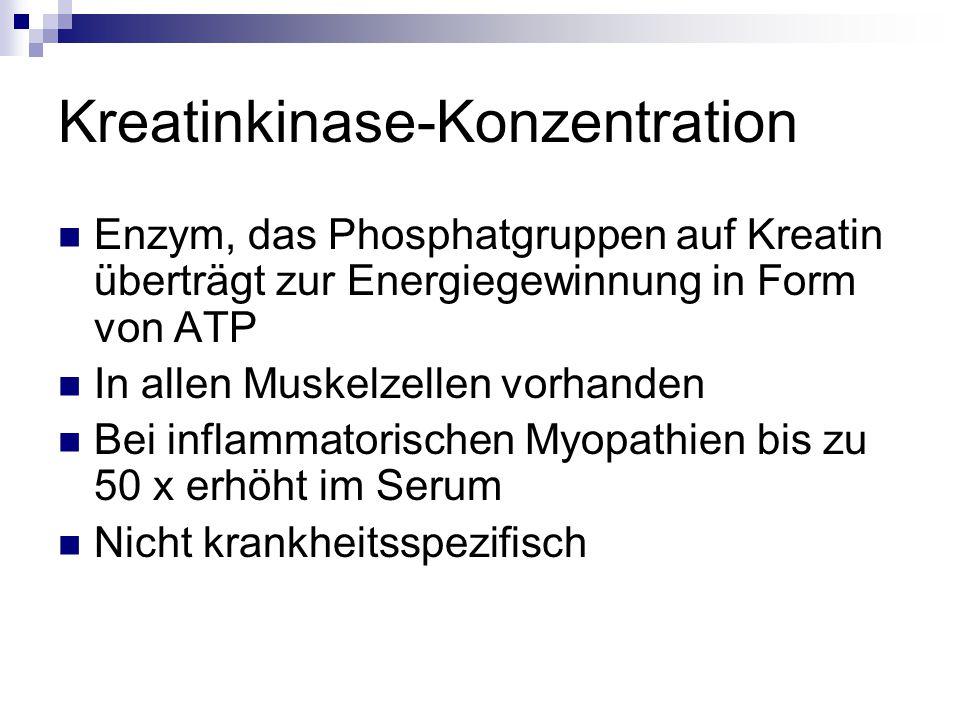 Kreatinkinase-Konzentration Enzym, das Phosphatgruppen auf Kreatin überträgt zur Energiegewinnung in Form von ATP In allen Muskelzellen vorhanden Bei inflammatorischen Myopathien bis zu 50 x erhöht im Serum Nicht krankheitsspezifisch