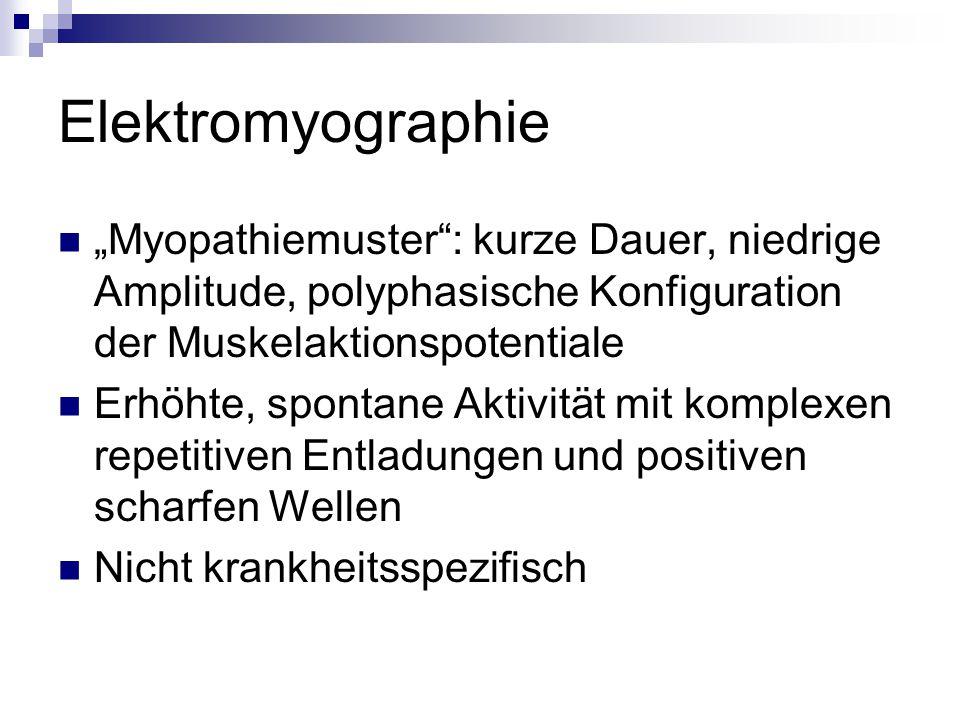 """Elektromyographie """"Myopathiemuster : kurze Dauer, niedrige Amplitude, polyphasische Konfiguration der Muskelaktionspotentiale Erhöhte, spontane Aktivität mit komplexen repetitiven Entladungen und positiven scharfen Wellen Nicht krankheitsspezifisch"""