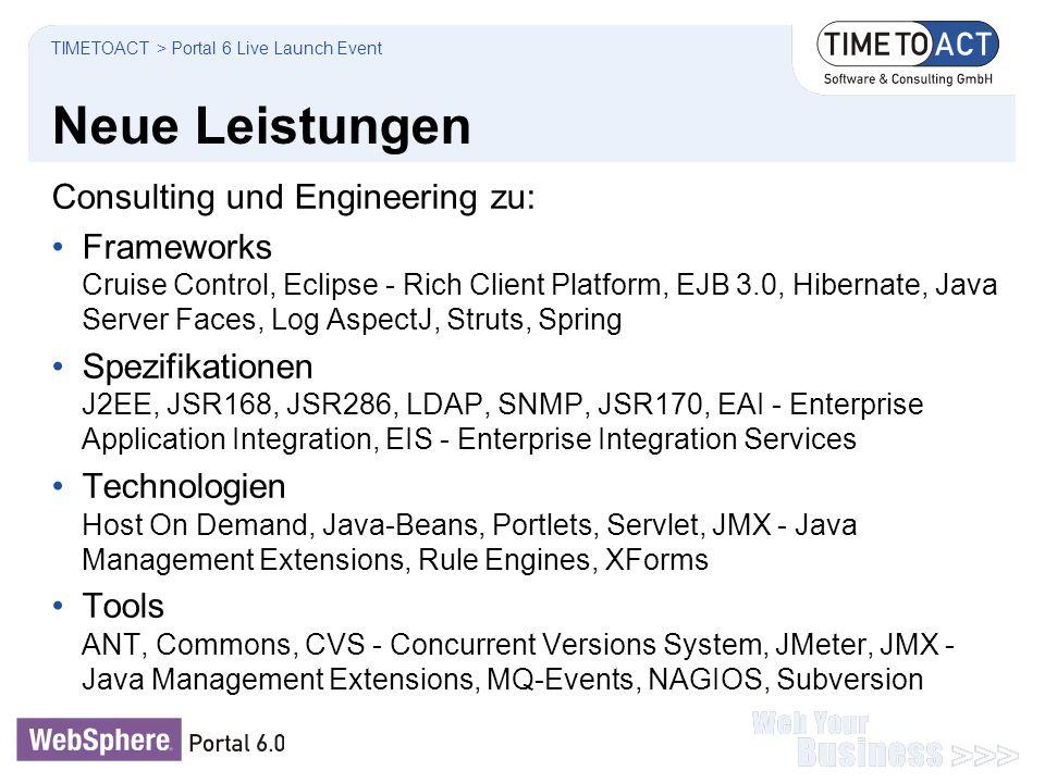 Neue Leistungen Consulting und Engineering zu: Frameworks Cruise Control, Eclipse - Rich Client Platform, EJB 3.0, Hibernate, Java Server Faces, Log A
