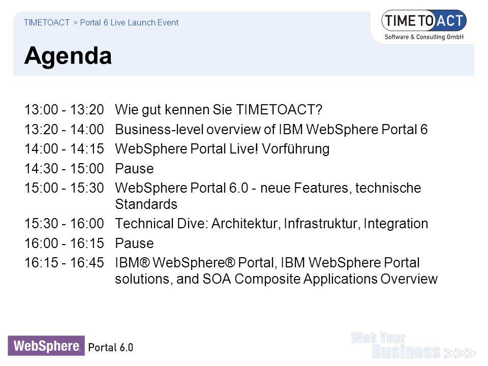 Agenda 13:00 - 13:20Wie gut kennen Sie TIMETOACT? 13:20 - 14:00Business-level overview of IBM WebSphere Portal 6 14:00 - 14:15WebSphere Portal Live! V