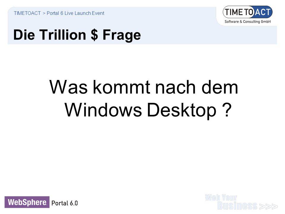 Die Trillion $ Frage Was kommt nach dem Windows Desktop ? TIMETOACT > Portal 6 Live Launch Event