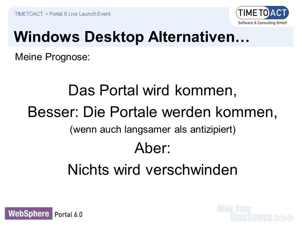 Windows Desktop Alternativen… Meine Prognose: Das Portal wird kommen, Besser: Die Portale werden kommen, (wenn auch langsamer als antizipiert) Aber: N