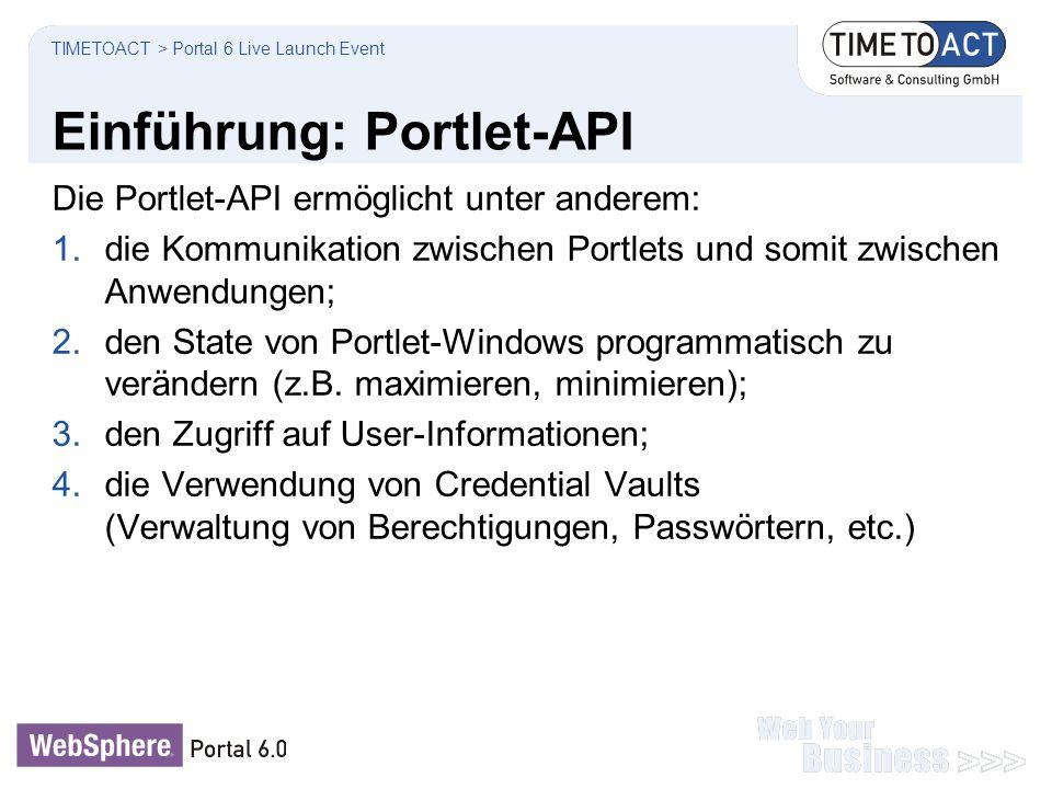 Einführung: Portlet-API TIMETOACT > Portal 6 Live Launch Event Die Portlet-API ermöglicht unter anderem: 1.die Kommunikation zwischen Portlets und som