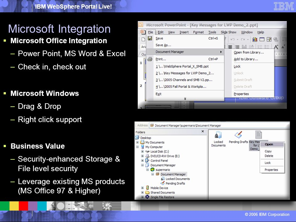 IBM WebSphere Portal Live! © 2006 IBM Corporation  Microsoft Office Integration –Power Point, MS Word & Excel –Check in, check out  Microsoft Window