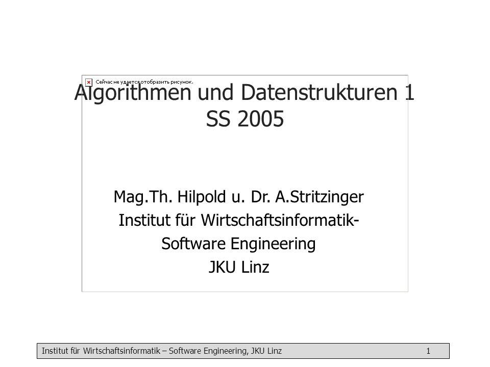Institut für Wirtschaftsinformatik – Software Engineering, JKU Linz 1 Algorithmen und Datenstrukturen 1 SS 2005 Mag.Th.