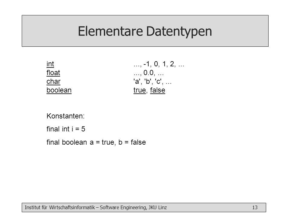 Institut für Wirtschaftsinformatik – Software Engineering, JKU Linz 13 Elementare Datentypen int..., -1, 0, 1, 2,...