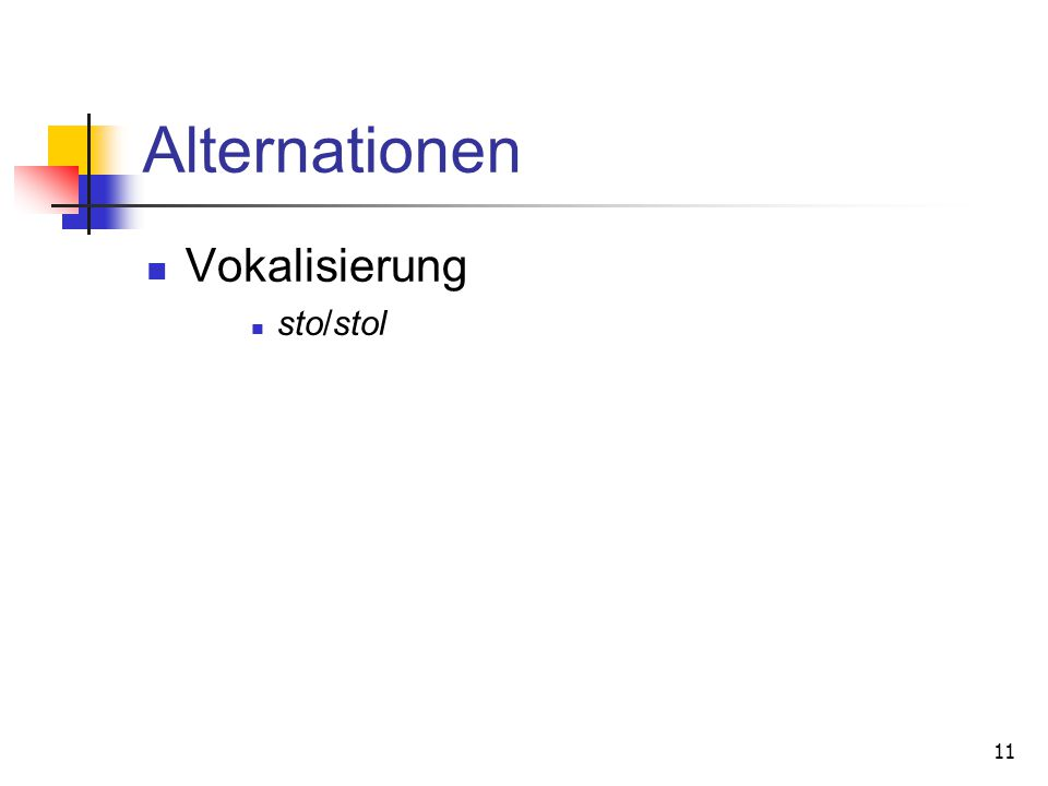 11 Alternationen Vokalisierung sto/stol