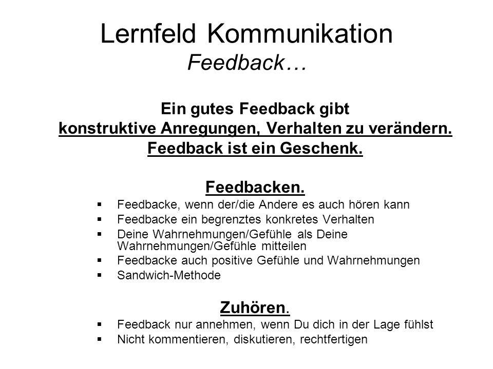 Lernfeld Kommunikation Feedback… Ein gutes Feedback gibt konstruktive Anregungen, Verhalten zu verändern.