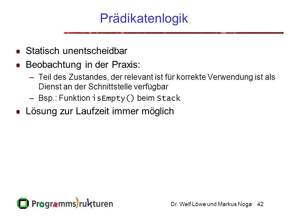 Dr. Welf Löwe und Markus Noga42 Prädikatenlogik Statisch unentscheidbar Beobachtung in der Praxis: –Teil des Zustandes, der relevant ist für korrekte