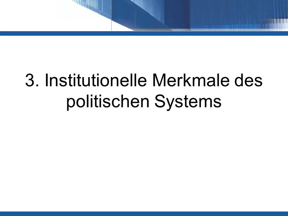 3. Institutionelle Merkmale des politischen Systems