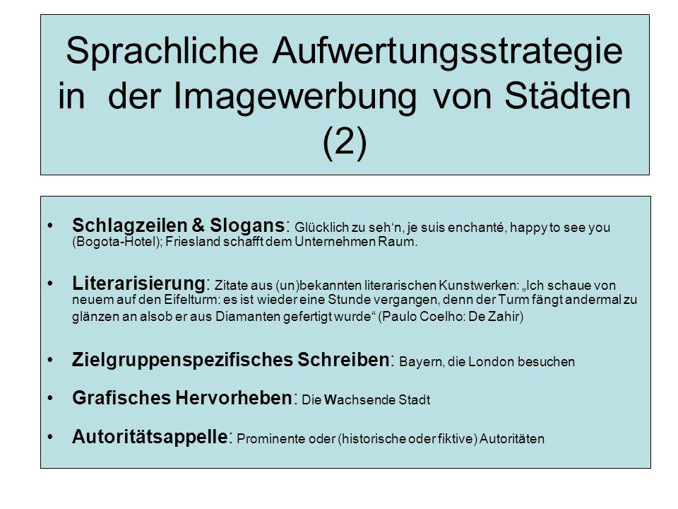 Sprachliche Aufwertungsstrategie in der Imagewerbung von Städten (2) Schlagzeilen & Slogans: Glücklich zu seh'n, je suis enchanté, happy to see you (Bogota-Hotel); Friesland schafft dem Unternehmen Raum.