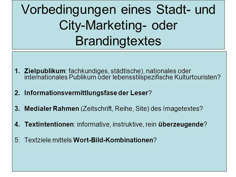 Vorbedingungen eines Stadt- und City-Marketing- oder Brandingtextes 1.Zielpublikum: fachkundiges, städtische), nationales oder internationales Publikum oder lebensstilspezifische Kulturtouristen.