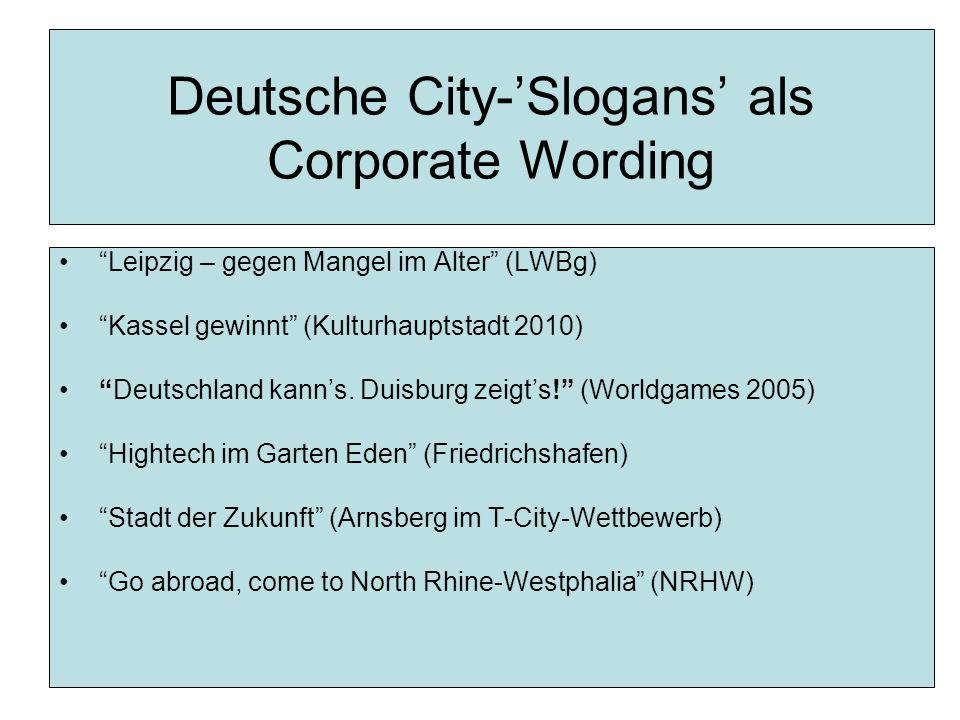Deutsche City-'Slogans' als Corporate Wording Leipzig – gegen Mangel im Alter (LWBg) Kassel gewinnt (Kulturhauptstadt 2010) Deutschland kann's.