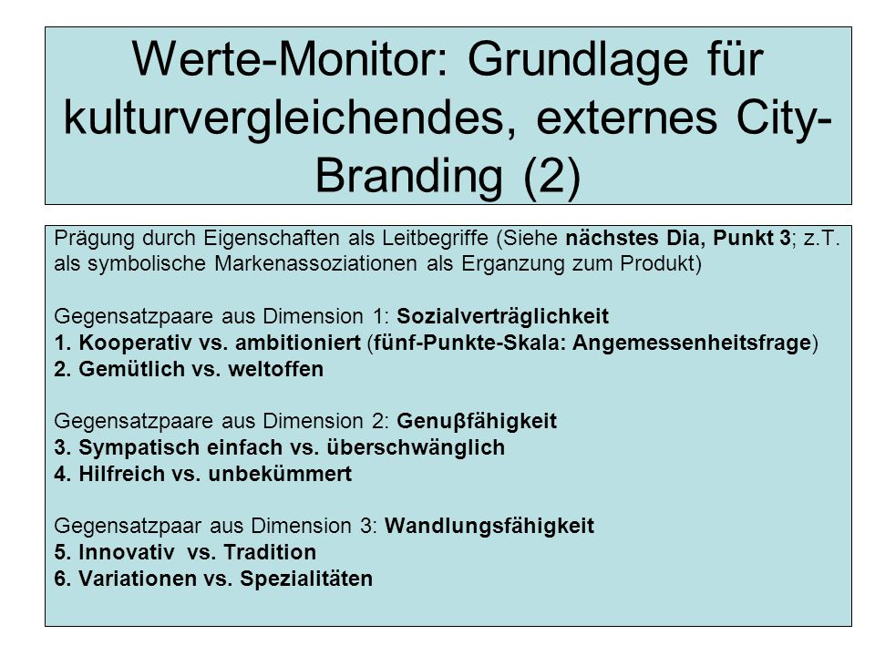 Werte-Monitor: Grundlage für kulturvergleichendes, externes City- Branding (2) Prägung durch Eigenschaften als Leitbegriffe (Siehe nächstes Dia, Punkt 3; z.T.