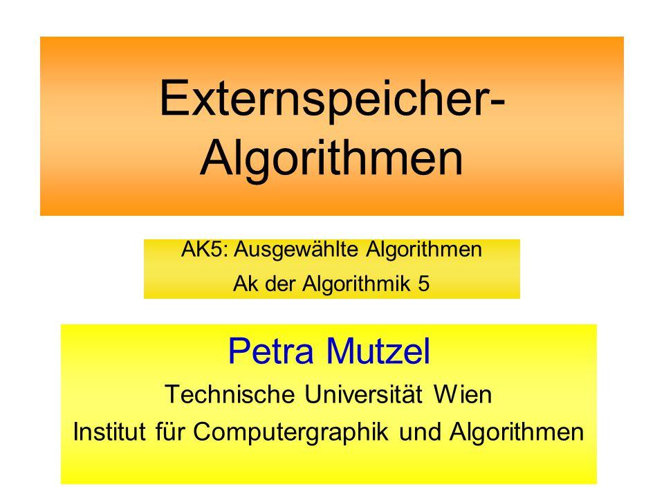 Externspeicher- Algorithmen Petra Mutzel Technische Universität Wien Institut für Computergraphik und Algorithmen AK5: Ausgewählte Algorithmen Ak der Algorithmik 5