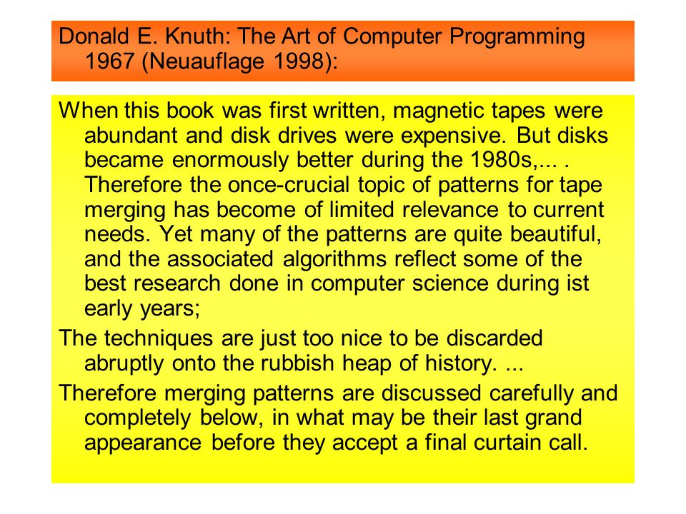 Pavel Curtis in Knuth:``The Art of Computer Programming´´ 1967 (Neuauflage 1998): For all we know now, these techniques may well become crucial once again.