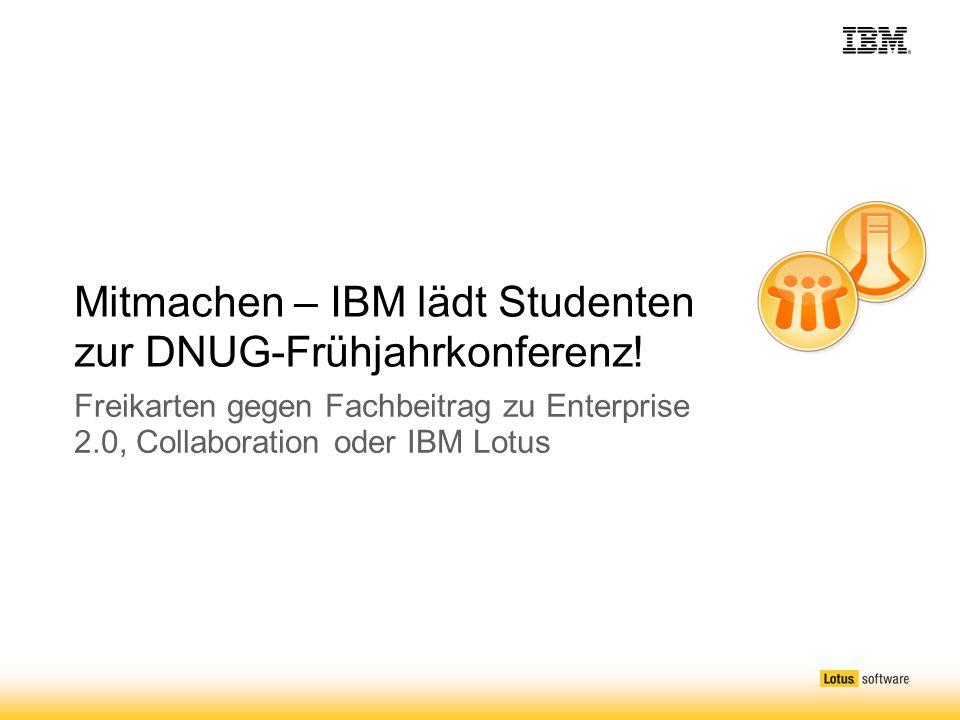 Mitmachen – IBM lädt Studenten zur DNUG-Frühjahrkonferenz! Freikarten gegen Fachbeitrag zu Enterprise 2.0, Collaboration oder IBM Lotus