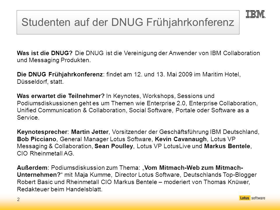 2 Studenten auf der DNUG Frühjahrkonferenz Was ist die DNUG? Die DNUG ist die Vereinigung der Anwender von IBM Collaboration und Messaging Produkten.