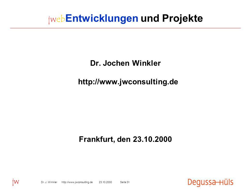 Seite 3123.10.2000Dr. J. Winkler http://www.jwconsulting.de jw jweb Entwicklungen und Projekte Dr.