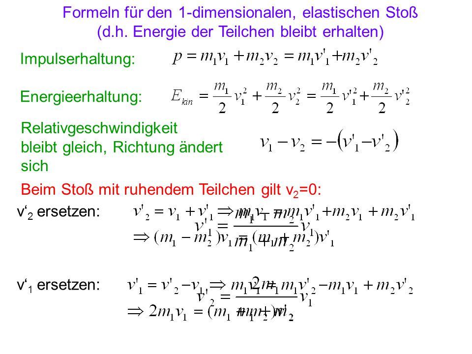 Formeln für den 1-dimensionalen, elastischen Stoß (d.h. Energie der Teilchen bleibt erhalten) Impulserhaltung: Energieerhaltung: Relativgeschwindigkei