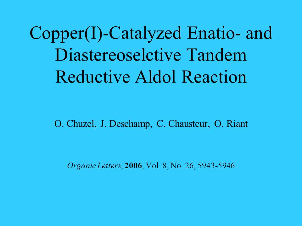 Copper(I)-Catalyzed Enatio- and Diastereoselctive Tandem Reductive Aldol Reaction O.