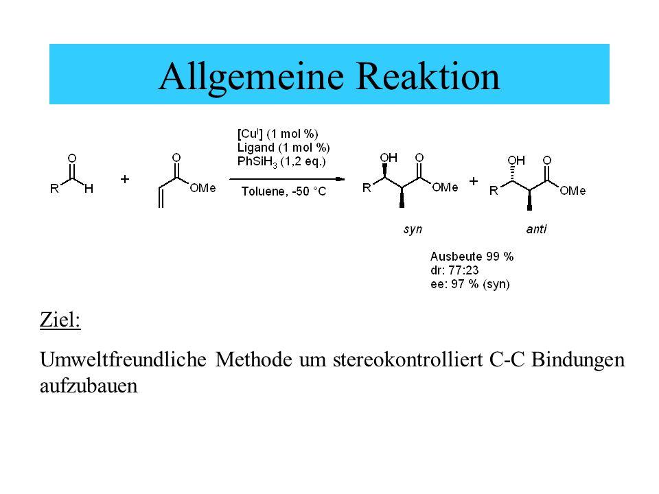 Allgemeine Reaktion Ziel: Umweltfreundliche Methode um stereokontrolliert C-C Bindungen aufzubauen