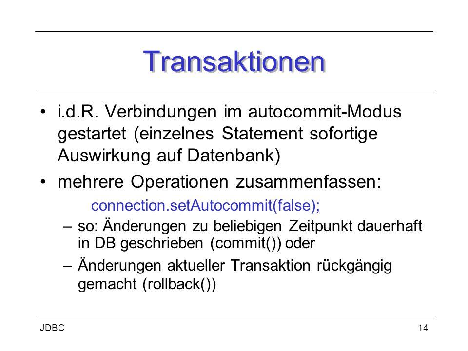 JDBC14 Transaktionen i.d.R. Verbindungen im autocommit-Modus gestartet (einzelnes Statement sofortige Auswirkung auf Datenbank) mehrere Operationen zu