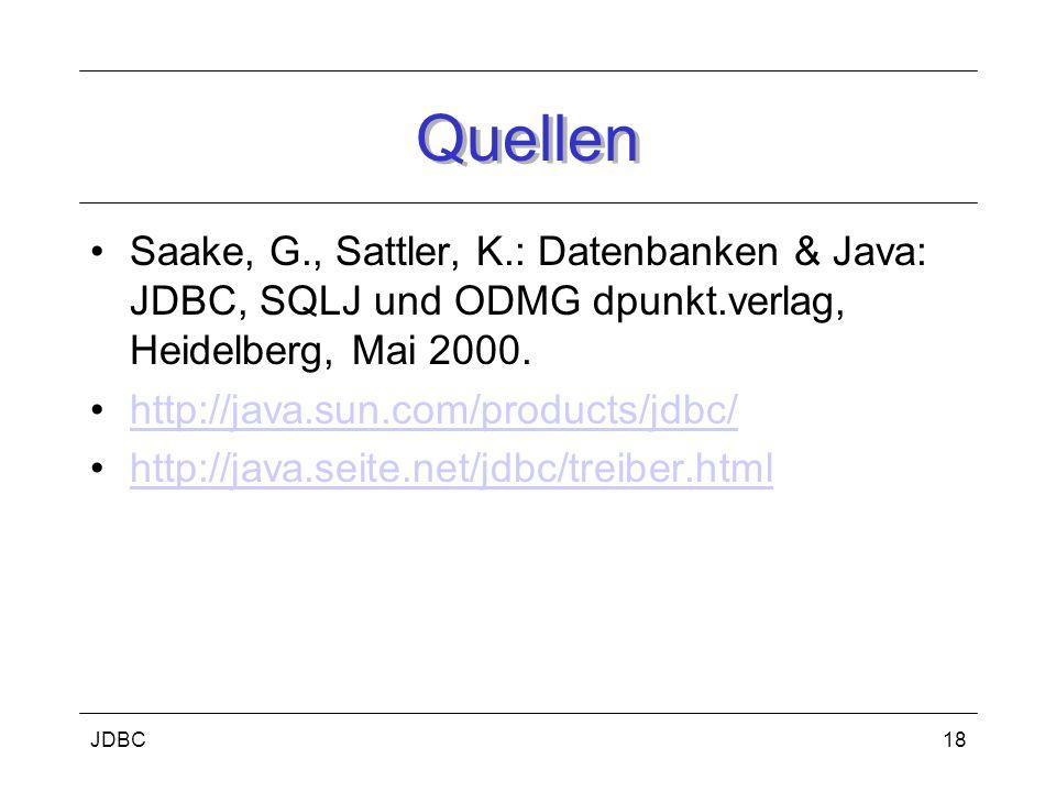 JDBC18 Quellen Saake, G., Sattler, K.: Datenbanken & Java: JDBC, SQLJ und ODMG dpunkt.verlag, Heidelberg, Mai 2000. http://java.sun.com/products/jdbc/