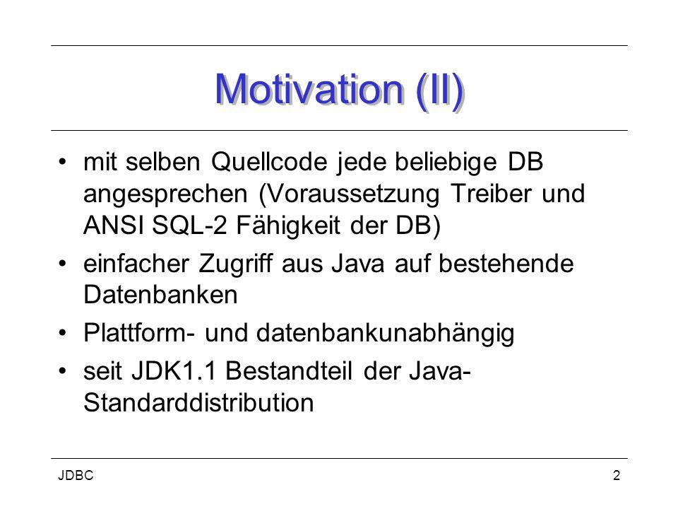 JDBC2 Motivation (II) mit selben Quellcode jede beliebige DB angesprechen (Voraussetzung Treiber und ANSI SQL-2 Fähigkeit der DB) einfacher Zugriff aus Java auf bestehende Datenbanken Plattform- und datenbankunabhängig seit JDK1.1 Bestandteil der Java- Standarddistribution